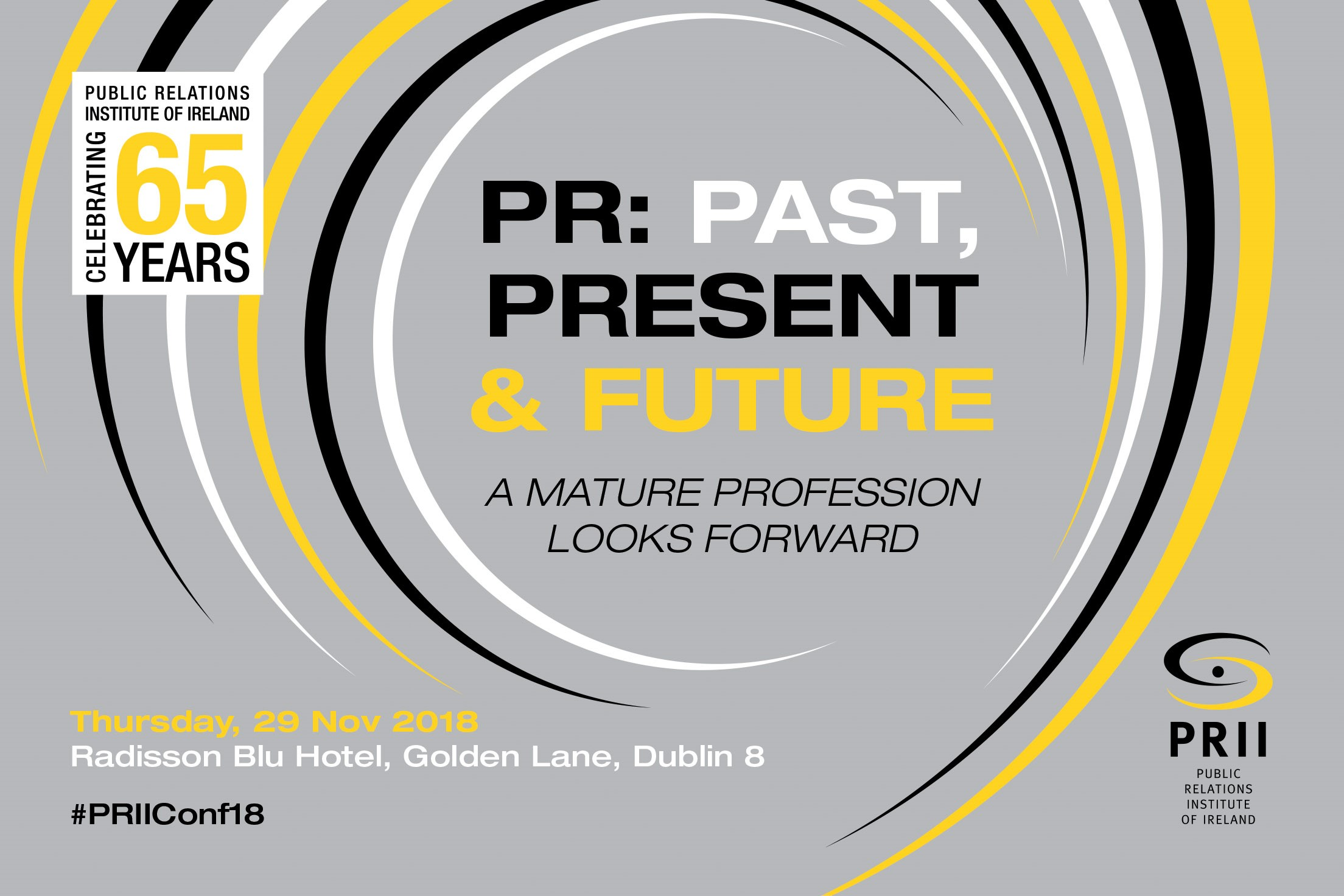 PR: Past, Present & Future - 2018 PRII Annual Conference Thursday, 29 November, Radisson Blu Hotel, Golden Lane, Dublin 8